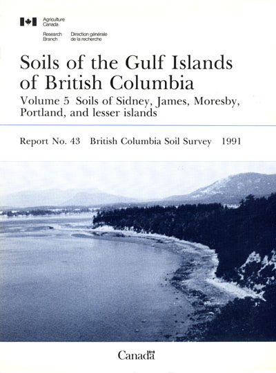 View the Soils of the Gulf Islands of British Columbia - Volume 5 - Soils of Sidney, James, Moresby, Portland and Lesser Island (PDF Format)